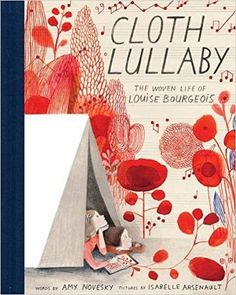 Cloth Lullaby: The Woven Life of Louise Bourgeois: Amy Novesky, Isabelle Arsenault: 9781419718816: AmazonSmile: Books
