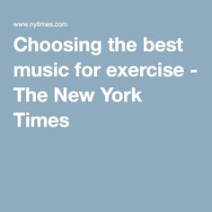 Choosing the best music for exercise - The New York Times