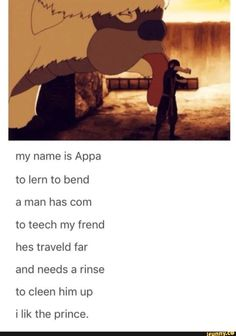 avatar the last airbender My name is Appa to Iern to bend a man has com to teech my frend hes traveld far and needs a rinse to cleen him up i lik the prince. popular memes on Avatar Aang, Avatar Airbender, Avatar The Last Airbender Funny, The Last Avatar, Avatar Funny, Team Avatar, Legend Of Korra, Fandoms, Atla Memes