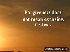C.S. Lewis Nor does it mean trying to sustain a relationship with those who hurt you repeatedly.
