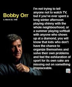 Bobby Orr quote meme on the importance of unstructured play outdoors and kids learning to organizing themselves independently for sport. Bobby Orr, Boston Bruins Hockey, Gymnastics Gym, Something To Remember, Boston Sports, Wonder Quotes, Some Words, To Tell, Favorite Quotes