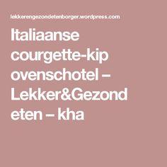Italiaanse courgette-kip ovenschotel – Lekker&Gezond eten – kha