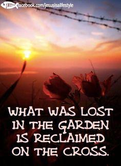 Lost in the Garden...Reclaimed on the Cross! Hallelujah !