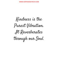 Kindness is the Purest Vibration. It Reverberates through our Soul. The Pure, Good Friday, Quote Of The Day, Pure Products, Feelings, Quotes, Phrase Of The Day, Qoutes, Dating