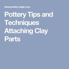 Pottery Tips and Techniques Attaching Clay Parts