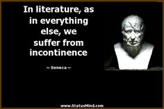 In literature, as in everything else, we suffer from incontinence - Seneca Quotes - StatusMind.com