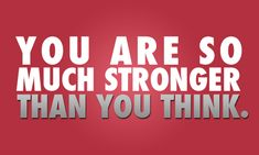 You are SO much STRONGER thank you think!! #fitfluential