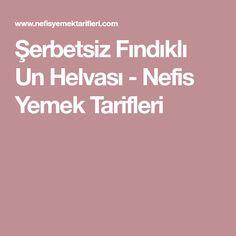 Şerbetsiz Fındıklı Un Helvası - Nefis Yemek Tarifleri