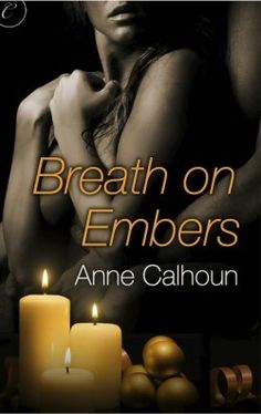 Breath on Embers by Anne Calhoun. Really looking forward to reading this book.