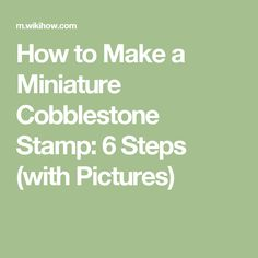 How to Make a Miniature Cobblestone Stamp: 6 Steps (with Pictures)
