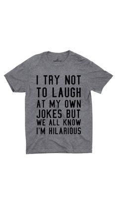 I Try Not To Laugh Gray Unisex T-shirt   Sarcastic ME