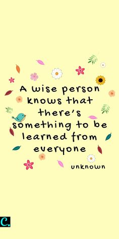 A wise person knows that there's something to be learned from everyone | success quote | wise quotes | quotes about listening | personal development quotes Wise Quotes, Success Quotes, Words Quotes, Quotes To Live By, Motivational Quotes, Inspirational Quotes, Sayings, Qoutes, Positive Quotes For Life