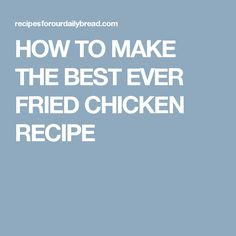 HOW TO MAKE THE BEST EVER FRIED CHICKEN RECIPE