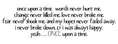 Google Image Result for http://www.pics22.com/wp-content/uploads/2012/06/once-upon-a-time-words-never-hurt-me-break-up-quote.jpg