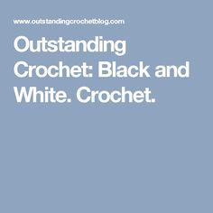 Outstanding Crochet: Black and White. Crochet.