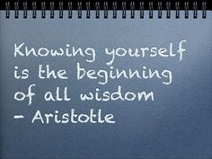 Knowing yourself is the beginning of all wisdom By Aristotle