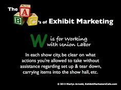The ABC's of Exhibit Marketing: W is for Working with Union Labor ~ Learn more about all aspects of exhibit marketing in this series of infographics, by Marlys Arnold from the Exhibit Marketers Café