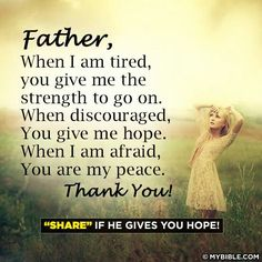 Father, When I am tired, you give me the strength to go on. When discouraged, You give me hope. When I am afraid, You are my peace. Thank You ~ God is Heart God Is, Word Of God, No Panic, Give Me Strength, Thing 1, Gives Me Hope, I Thank You, Let God, Christen