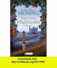 K�ss mich, Highlander. (9783548253961) Karen Marie Moning , ISBN-10: 3548253962  , ISBN-13: 978-3548253961 ,  , tutorials , pdf , ebook , torrent , downloads , rapidshare , filesonic , hotfile , megaupload , fileserve