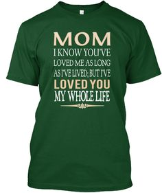 Mom I Know You've  Loved Me As Long As I've Lived; But I've Loved You My Whole Life  Deep Forest T-Shirt Front