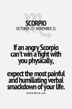 if an angry scorpio can't win a fight with you physically, expect the most painful and humiliating verbal smackdown of your life. Gemini, Astrology Scorpio, Scorpio Zodiac Facts, Scorpio Traits, Scorpio Love, Zodiac Signs Scorpio, Scorpio Quotes, Zodiac Mind, My Zodiac Sign