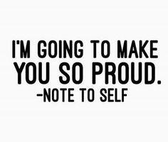 Tu seras fier de moi. - Note à moi-même