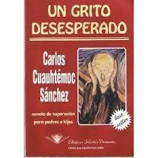 """""""Un grito desesperado"""" libros de Carlos Cuauhtémoc Sánchez"""
