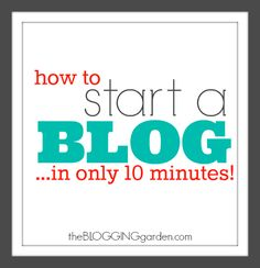 How to start a free blog - in only TEN minutes! The Blogging Garden