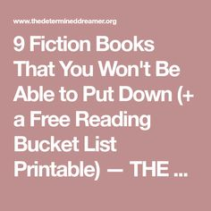 9 Fiction Books That You Won't Be Able to Put Down (+ a Free Reading Bucket List Printable) — THE DETERERMINED DREAMER