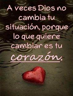 A veces DIOS no cambia tu situación, porque lo que quiere cambiar es tu corazón...