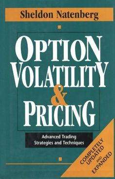 Option Volatility & Pricing: Advanced Trading Strategies and Techniques by Sheldon Natenberg. $36.50. Publisher: McGraw-Hill; 1 edition (August 1, 1994). 469 pages