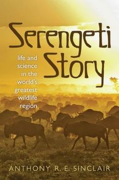 Serengeti: A scientist in paradise by Anthony Sinclair