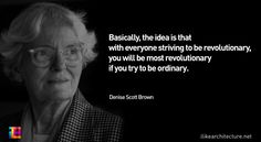 Quote #113 – Denise Scott Brown - http://www.beautyandhairstyle.com/home-decor/quote-113-denise-scott-brown.html