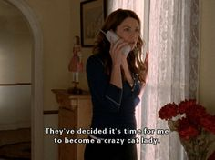 They know. The cats know..I'm alone.  I guess I need to start collecting newspapers and magazines, find a blue bathrobe, lose my front teeth. I need to find some yarn balls--gilmore girls. Crazy cat lady & (future) spinster Lorelai Gilmore
