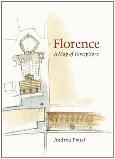 Florence: A Map of Perceptions by Andrea Ponsi. $11.66. Author: Andrea Ponsi. Publisher: University of Virginia Press; Reprint edition (September 13, 2011). Publication: September 13, 2011 -one of our old professors in Italy. I'll have to look this up.
