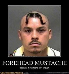pure style.  Forehead mustache.