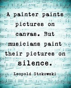 Musicians paint their pictures on silence. Leopol Stokowski  Ordered