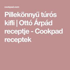 Pillekönnyű túrós kifli   Ottó Árpád receptje - Cookpad receptek