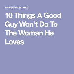 10 Things A Good Guy Won't Do To The Woman He Loves