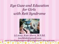 eye-gaze-and-education-in-rett-syndrome by Kate Ahern via Slideshare