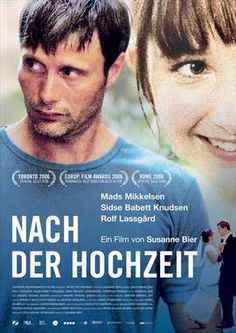 After the Wedding (2006) A Danish drama directed by Susanne Bier, starring Mads Mikkelsen and Sidse Babett Knudsen