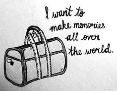 I want to make memories all over the world.