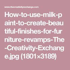 How-to-use-milk-paint-to-create-beautiful-finishes-for-furniture-revamps-The-Creativity-Exchange.jpg (1801×3189)