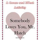 Cause and Effect Activity - After reading the book, Somebody Loves You, Mr. Hatch, students will get up and out of their seats to participate in a cause and effect activity. On sale at TpT.