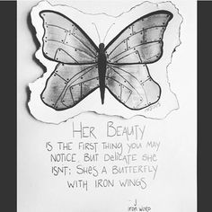 """""""Her beauty is the first things you may notice. But delicate she isn't; she's a butterfly with iron wings."""""""