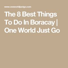 The 8 Best Things To Do In Boracay | One World Just Go