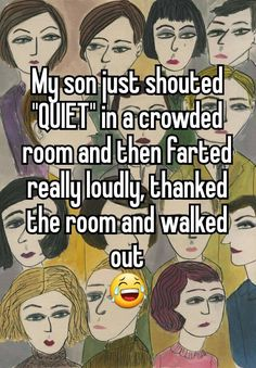"""Someone from Bath, England, GB posted a whisper, which reads """"My son just shouted """"QUIET"""" in a crowded room and then farted really loudly, thanked the room and walked out 😂"""" Stupid Funny, Funny Texts, Funny Jokes, Hilarious, Mothers Of Boys, Funny Pins, Funny Stuff, Whisper Confessions, Lol"""