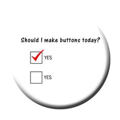 Should I Make Buttons Today?