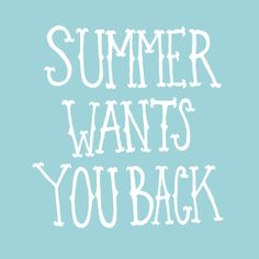 Summer wants YOU back
