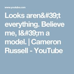 Looks aren't everything. Believe me, I'm a model.   Cameron Russell - YouTube